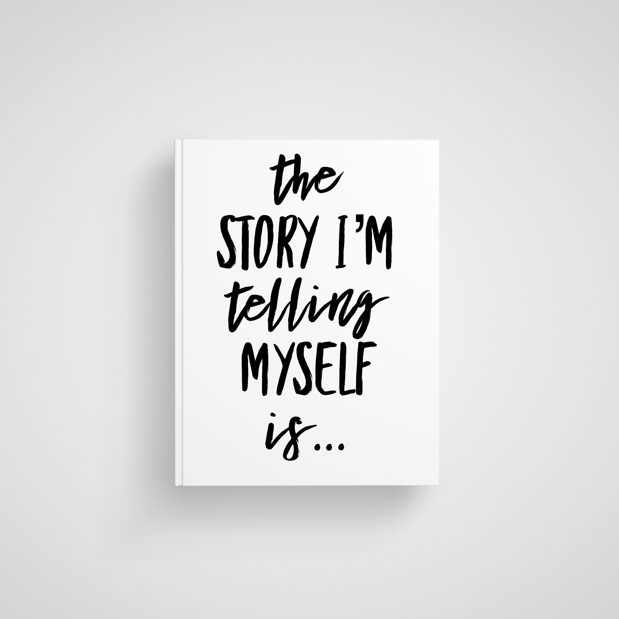 the story i'm telling myself is…