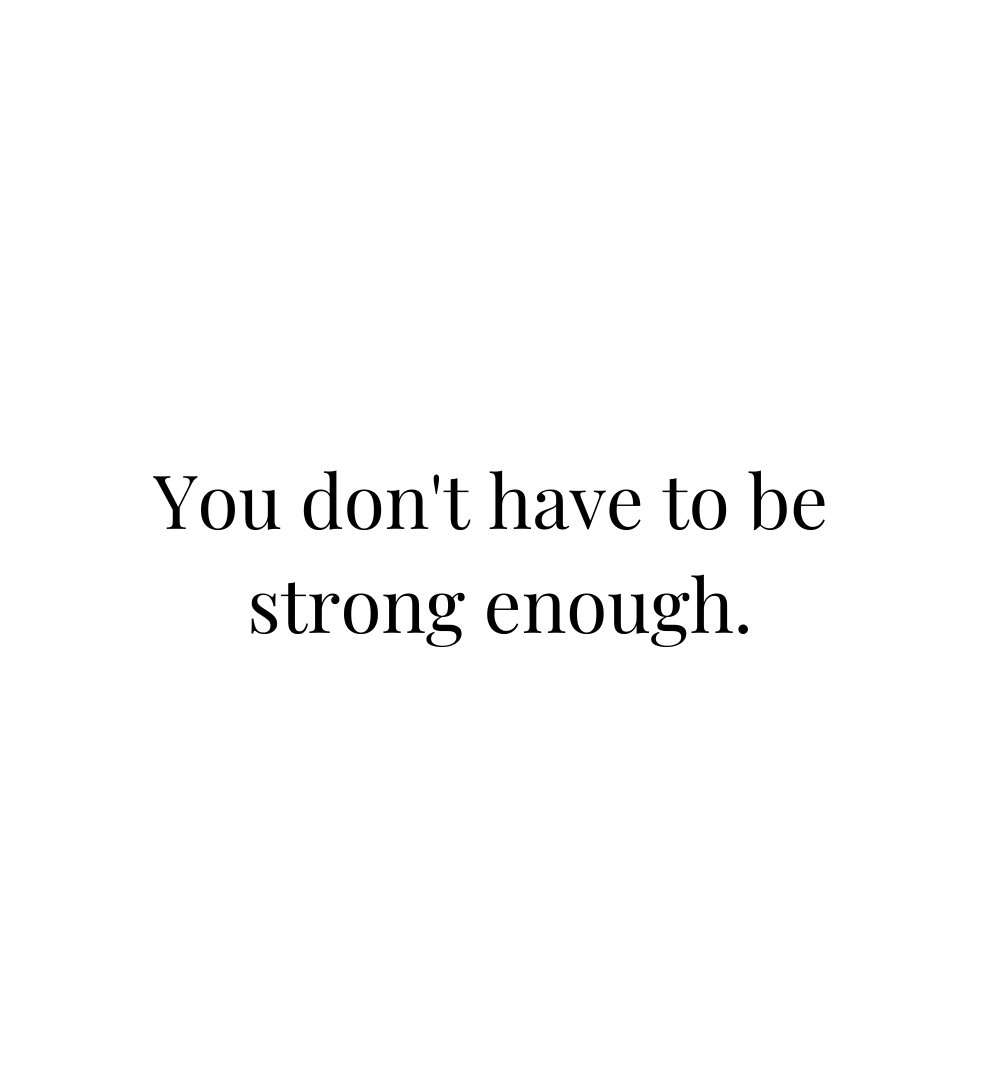 you dont have to be strong enough