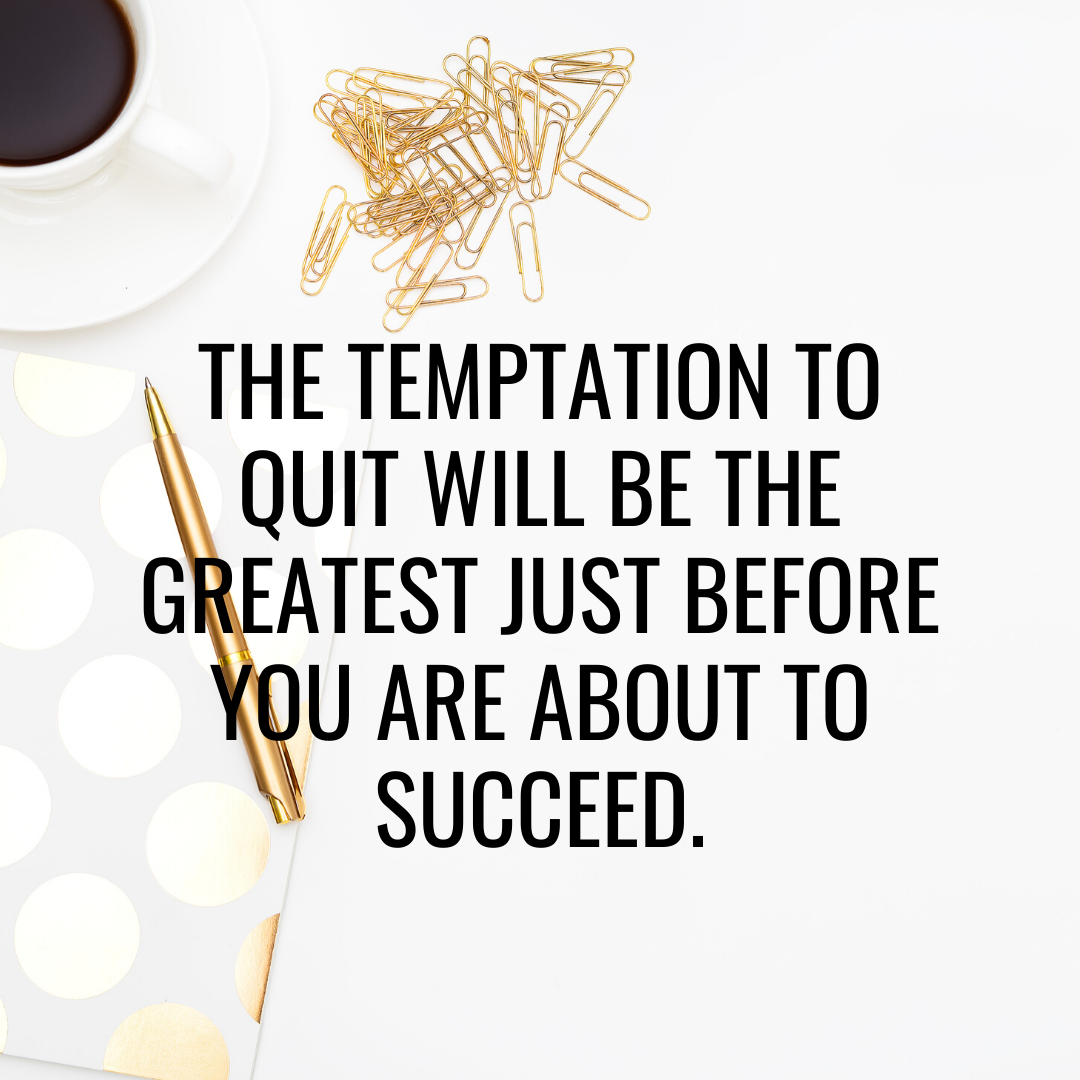 don't quit before succeeding